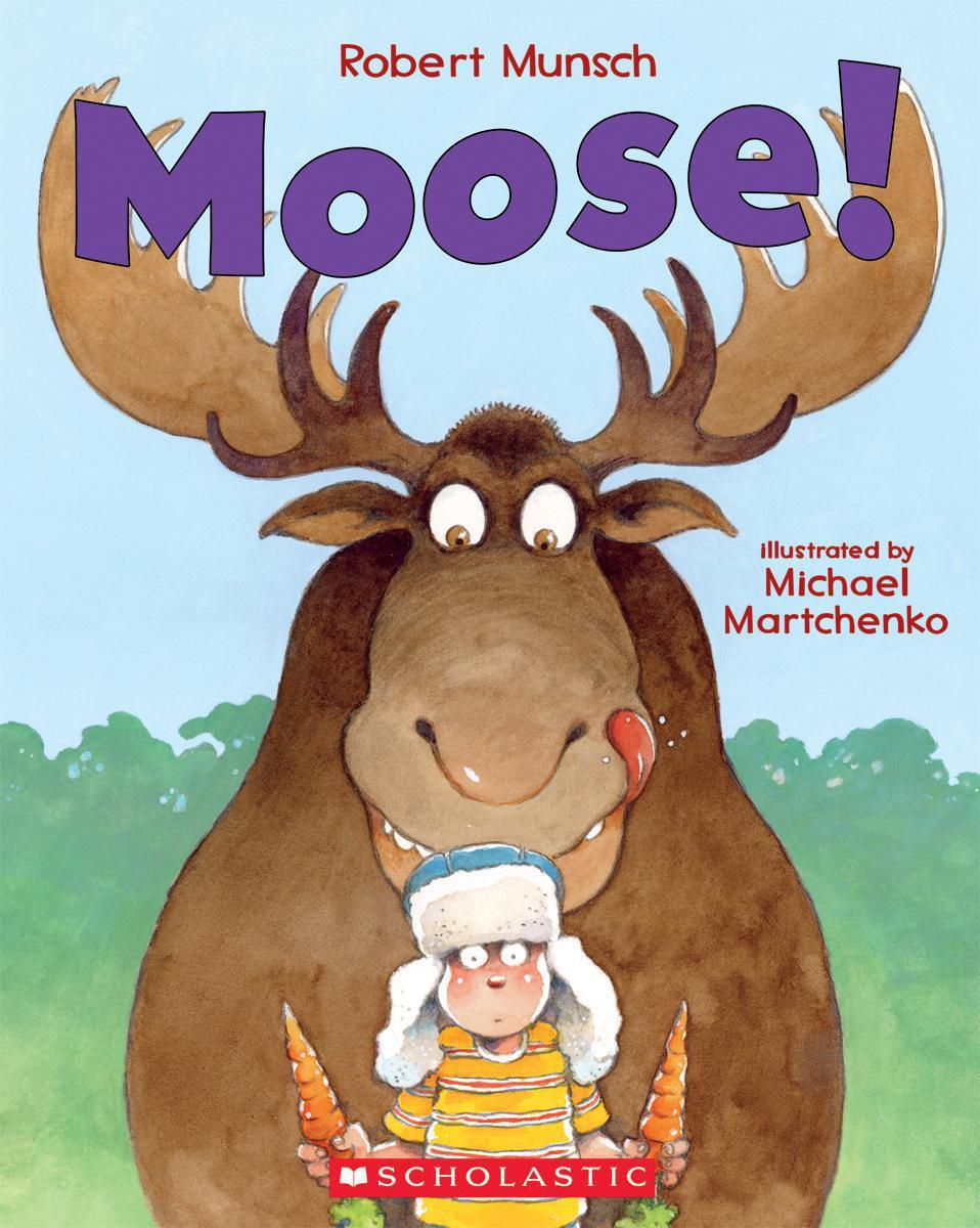 Moose! written by Robert Munsch, illustrated by Michael Martchenko
