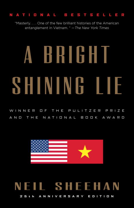 A Bright Shining Lie: John Paul Vann and America in Vietnam by Neil Sheehan