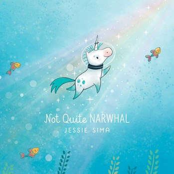 Not Quite Narwhal written and illustrated by Jessie Sima