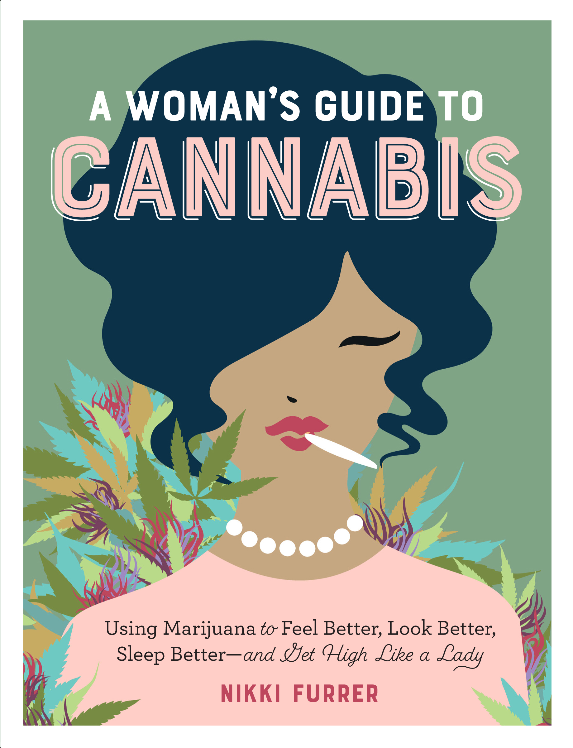 A Woman's Guide to Cannabis by Nikki Furrer