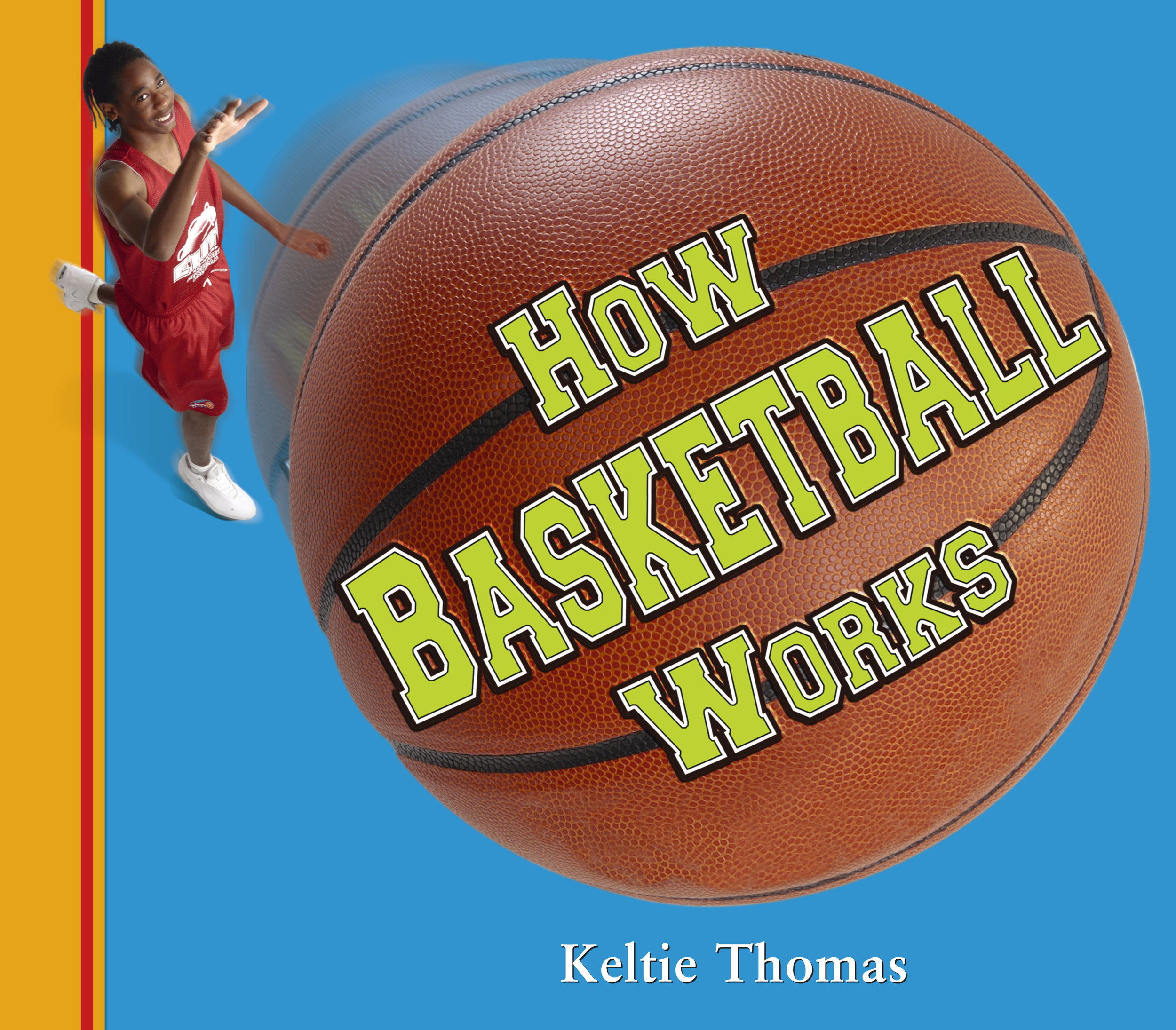 How Basketball Works by Keltie Thomas