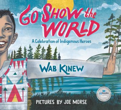 Go Show the World by Wab Kinew, illustrated by Joe Morse