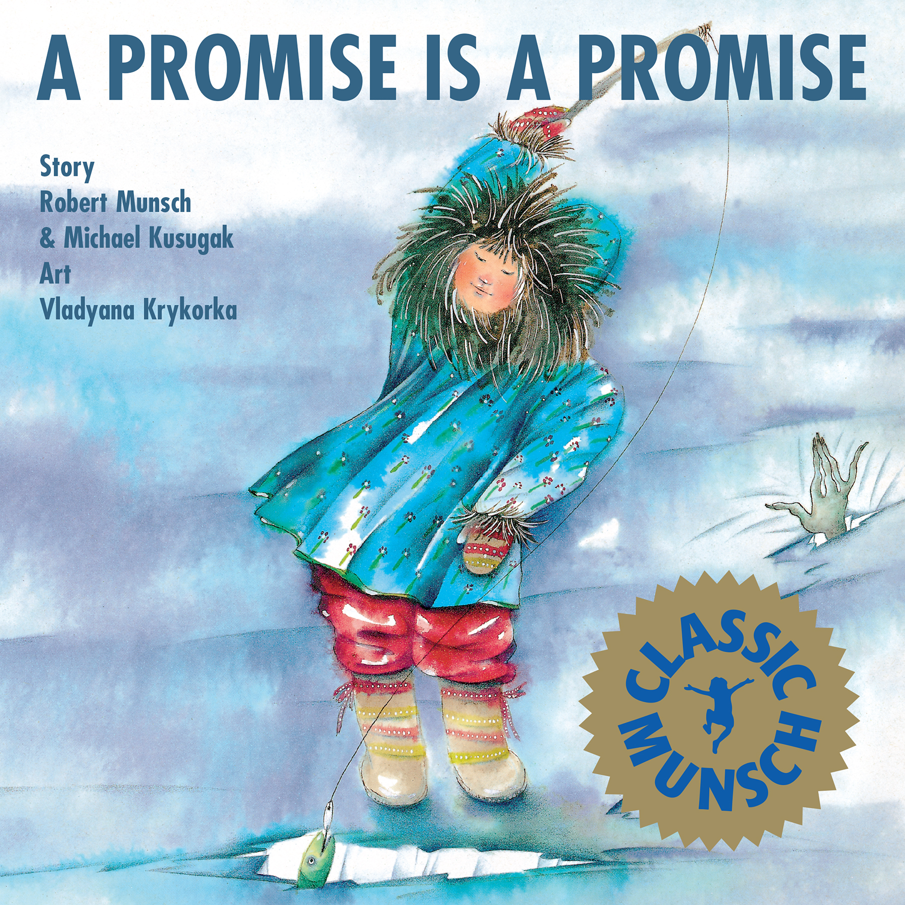 A Promise is a Promise by Robert Munsch and Michael Arvaarluk Kusugak, illustrated by Vladyana Krykorka