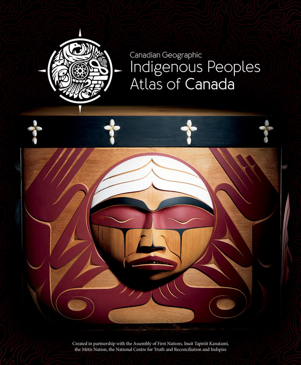 Indigenous Peoples Atlas of Canada by The Royal Canadian Geographical Society and Canadian Geographic