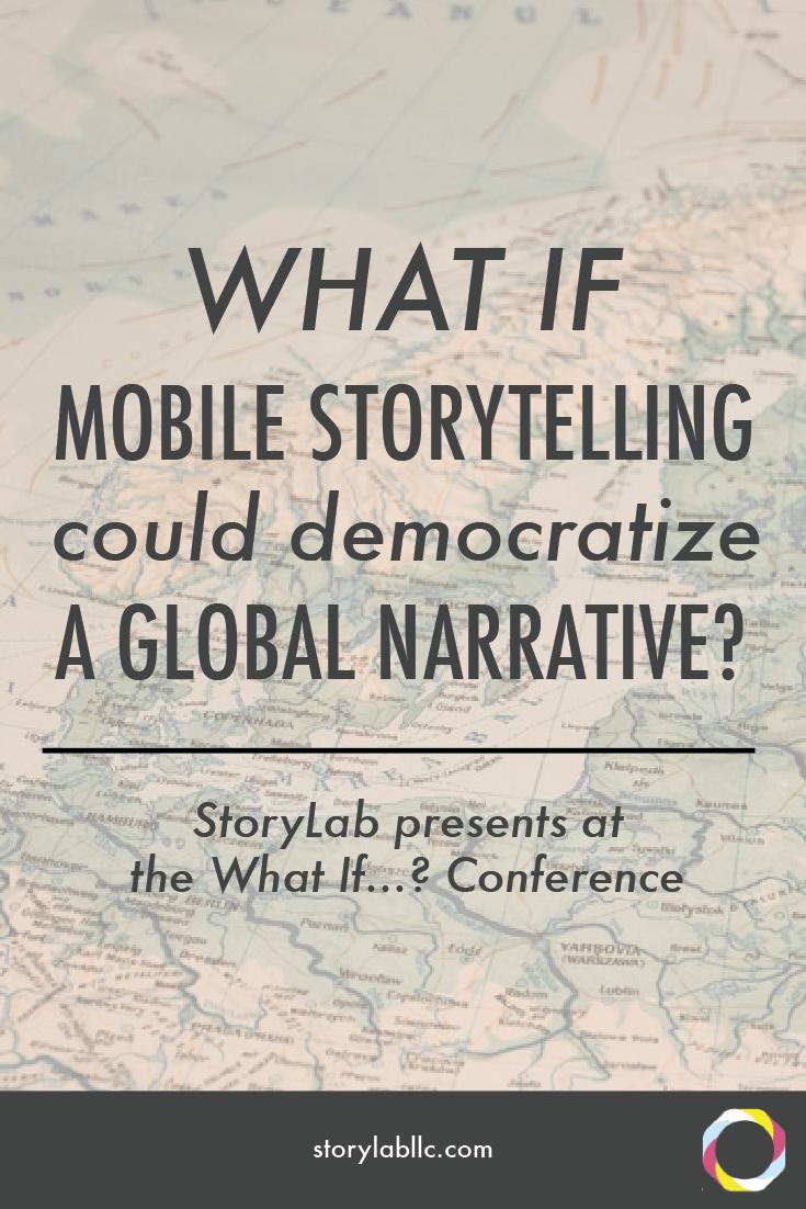 mobile storytelling, international relationships, storytelling, what if conference