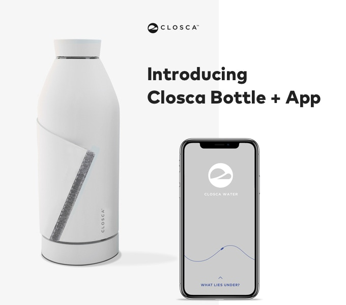 CLOSCA BOTTLE + APP - REDEFINING HOW YOU DRINK WATER