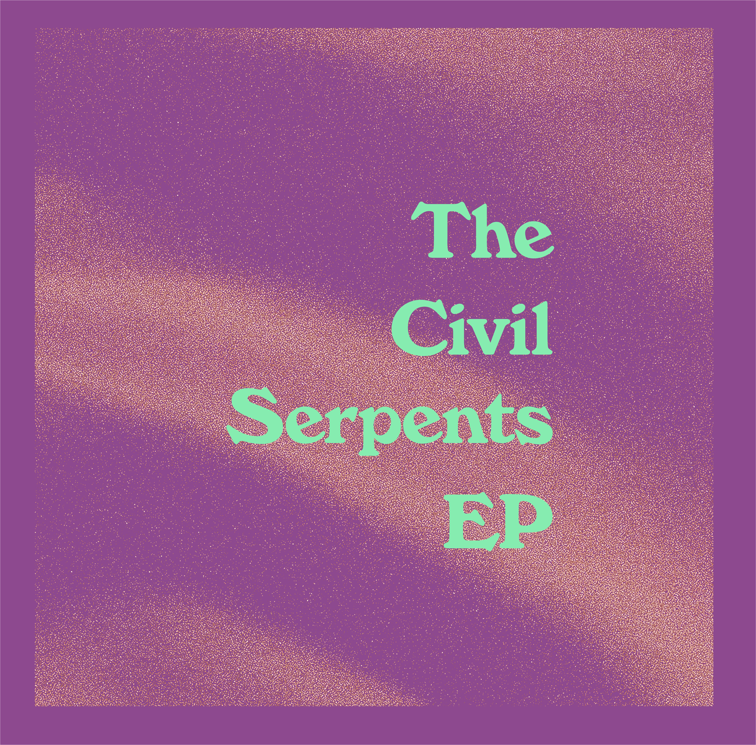 Civil Serpents - The Civil Serpents EP - Released August 2016