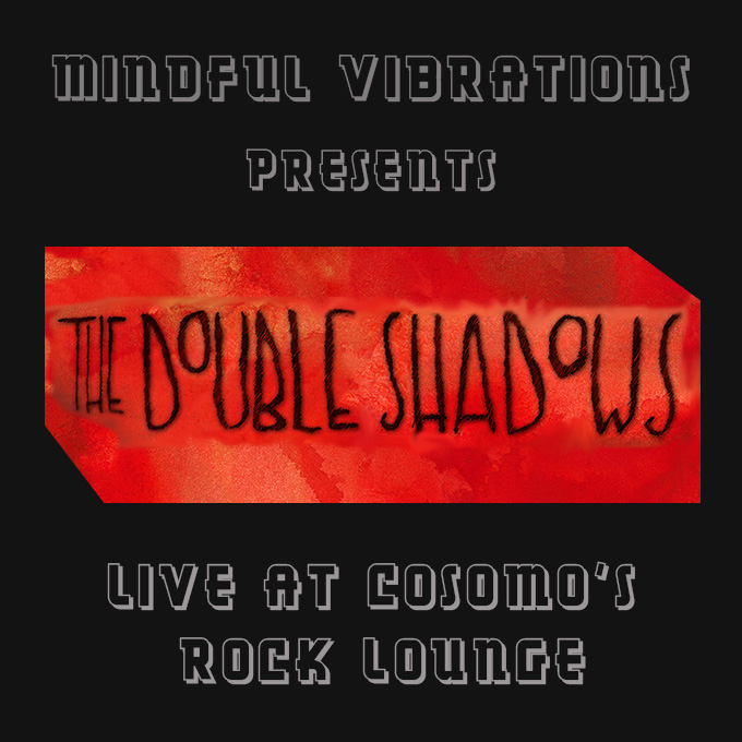 The Double Shadow - Live at Cosmos EP - Released August 2015