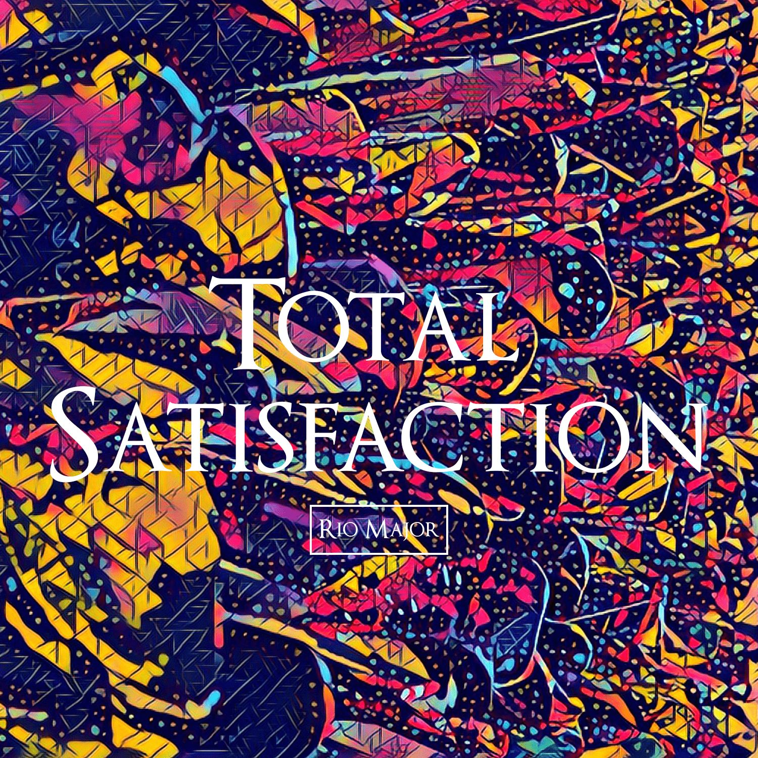 Rio Major - Total Satisfaction - Single - Released August 2017