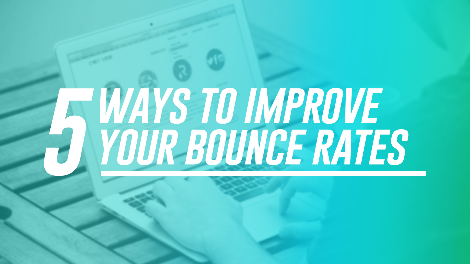 5 Ways to Improve Your Bounce Rates
