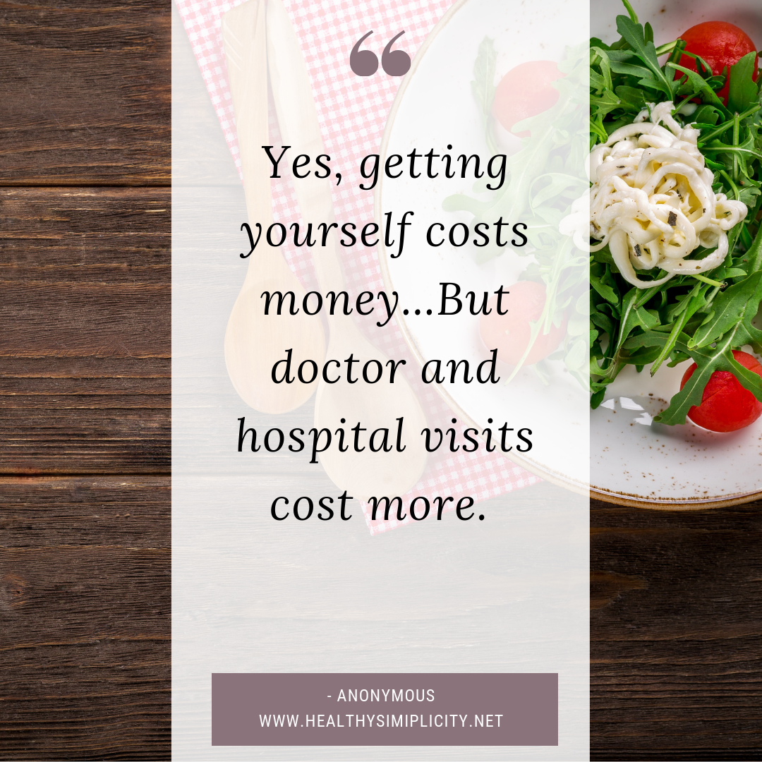"""Yes, getting yourself costs money...But doctor and hospital visits cost more."" - Anonymous"