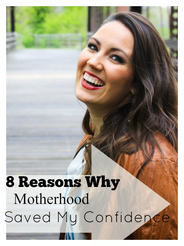 8 reasons why motherhood saved my confidence