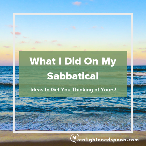 What I did on my Sabbatical. Ideas to get you thinking of yours!