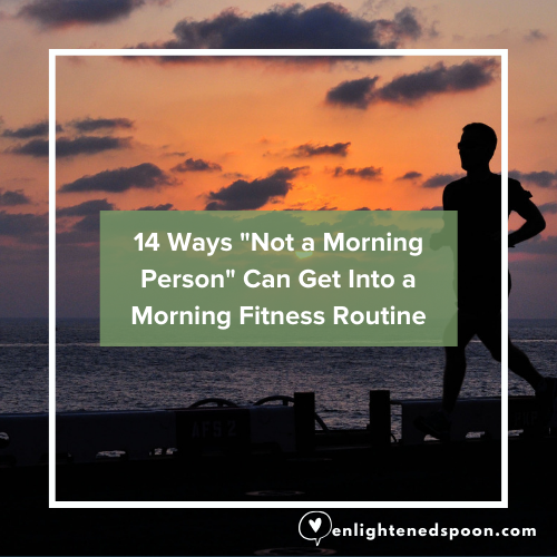 "14 Ways ""Not a Morning Person"" Can Get Into a Morning Fitness Routine"