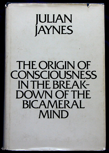 Julian Jaynes,  The Origin of Consciousness in the Breakdown of the Bicameral Mind
