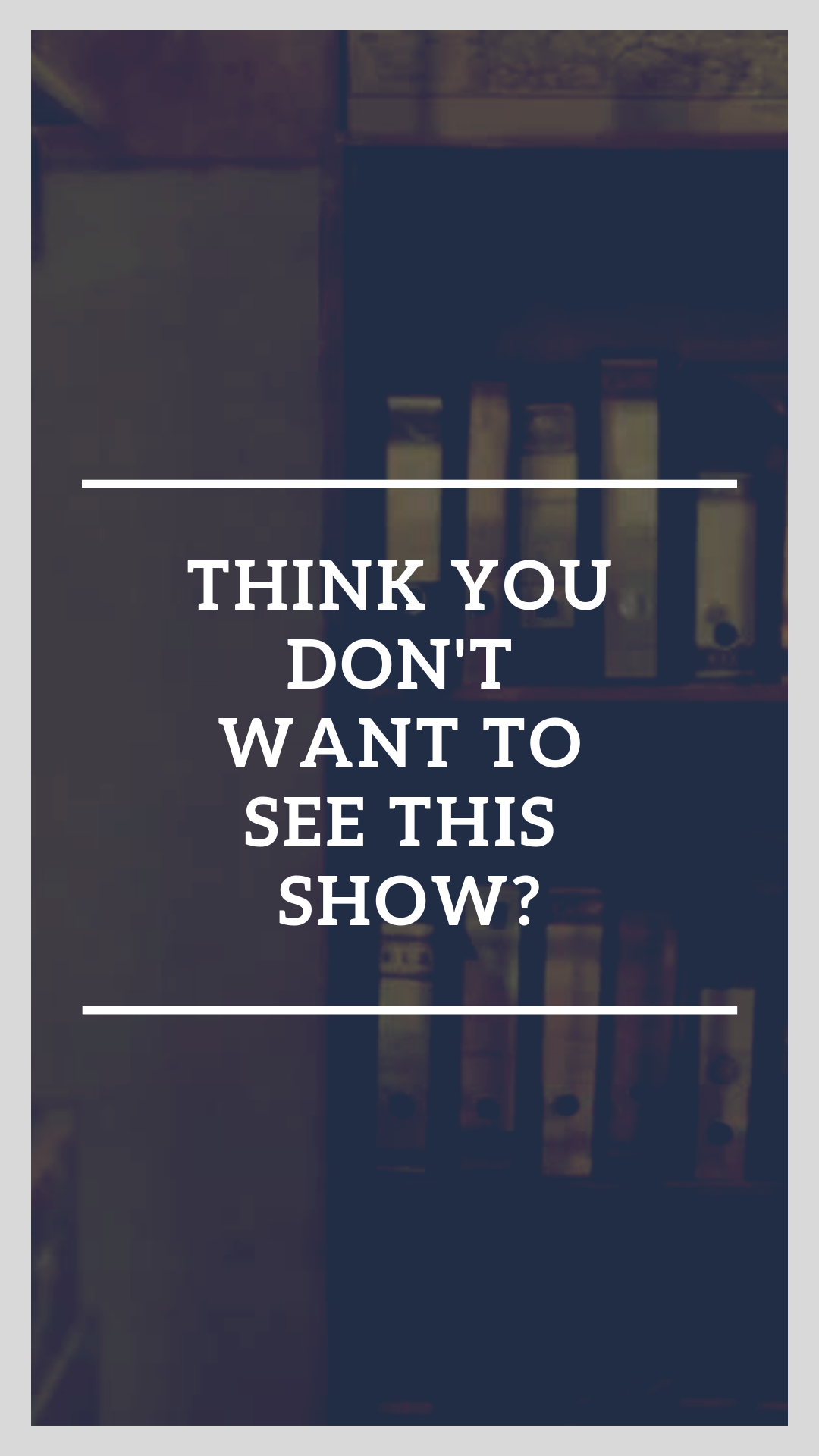 Think you don't want to see this show_.png