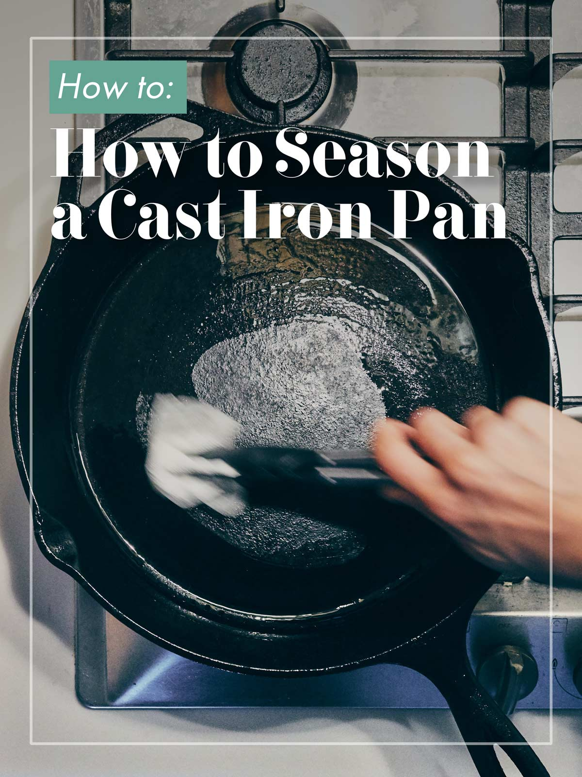 How to Season a Cast Iron Pan | Evergreen Kitchen | Oil on Skillet