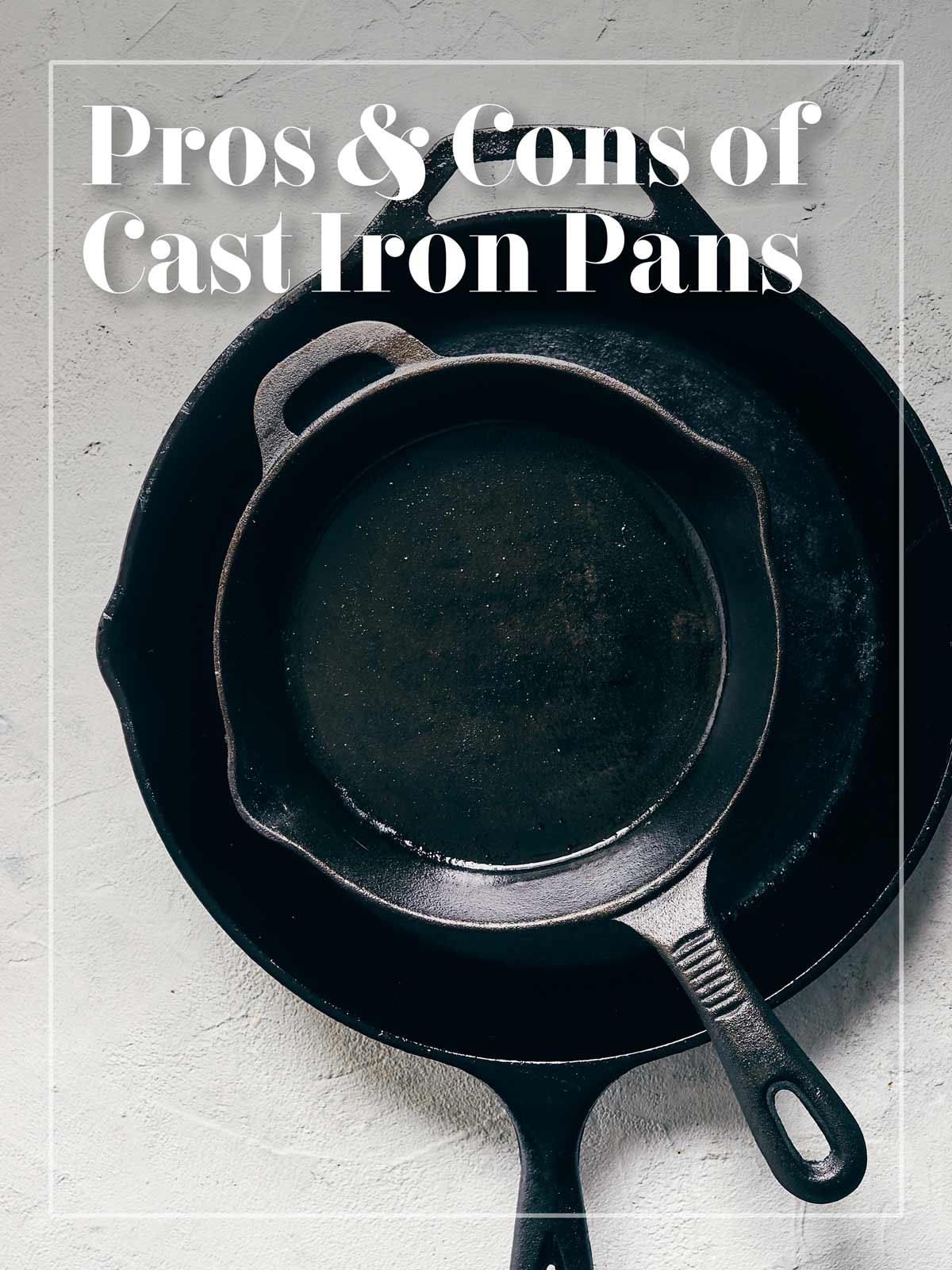 Pros & Cons of Cast Iron Pans | Evergreen Kitchen | Multiple Cast Iron Skillet Pans Stacked