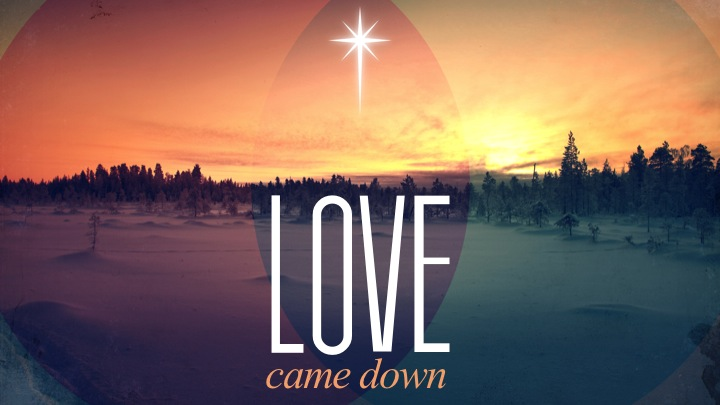 When Love Came Down - Advent 2015