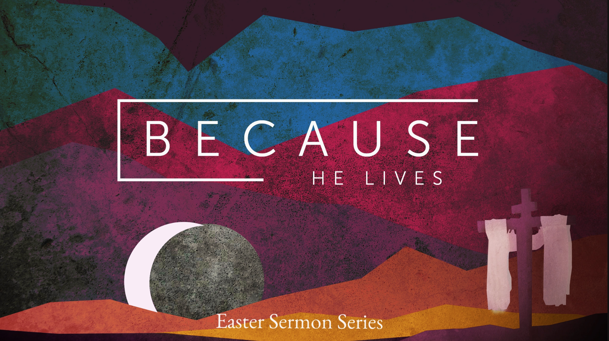 Because He Lives - April & May 2018 (Eastertide)