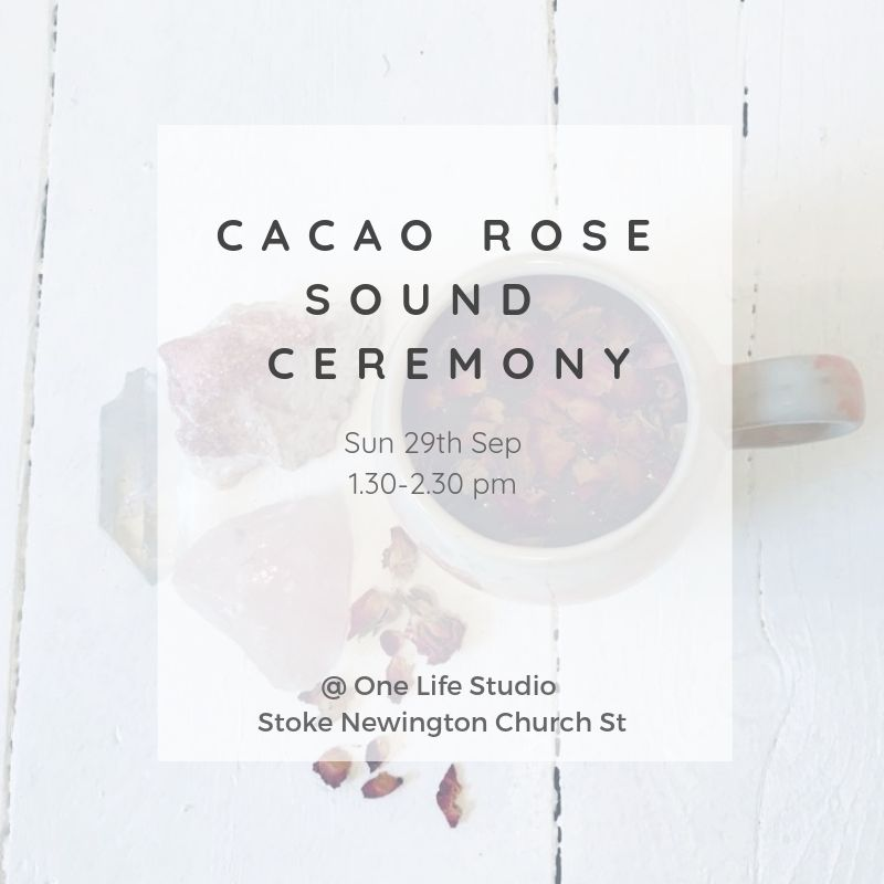 Cacao Rose Sound Ceremony @ One Life Studio with Louise Shiels