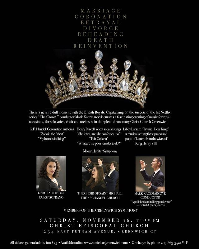 "Come check out this awesome program I'm going to be on up in CT! ————————————————— The Crown- revisited Saturday November 16th, 7 PM Christ Church Greenwich 254 East Putnam Ave Greenwich CT  Inspired by the hit Netflix series... Music of the Royal Court Handel: Coronation anthems Zadok, the Priest My heart is inditing Purcell: select songs Fair Cedaria She loves and she confesses, too Libby Larsen: ""Try me, Dear King"" Monodrama for soprano solo and piano based on the gallow letters and speeches of the wives of Henry VIII Deborah Lifton, soprano Mozart: Symphony No. 41 ""Jupiter"" The Choir of Saint Michael Church  Mark Kaczmarczyk, conductor ""A polished and telling performer"" (Chamber Music America Magazine) Tickets are $25 general seating, $10 students, and available online at: https://forms.parishgiving.org/form-5029097/ • • • •  #music #genre #song #songs #TagsForLikes #melody #myjam #newsong #lovethis #favoritesong #photooftheday #bumpin #repeat #listentothis #goodmusic #instamusic #opera #classicalmusic #livemusic #thevoice"