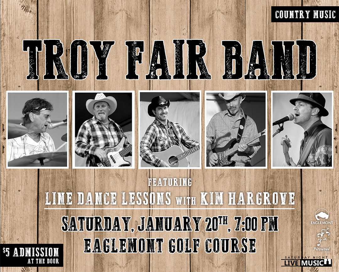 Join us for a night of country music and line dancing.  Saturday Night Live Music at Eaglemont presents... The  Troy Fair Band  featuring  Line Dance Lessons   with Kim Hargrove   Line dance lessons from 7-8pm, and during the band's first break. Troy Fair Band set to play at 8pm.  $5 Admission (at the door) 21 & over only
