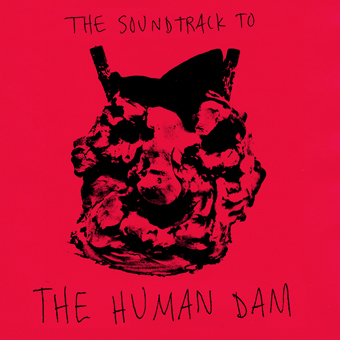 The Soundtrack to The Human Dam   2011