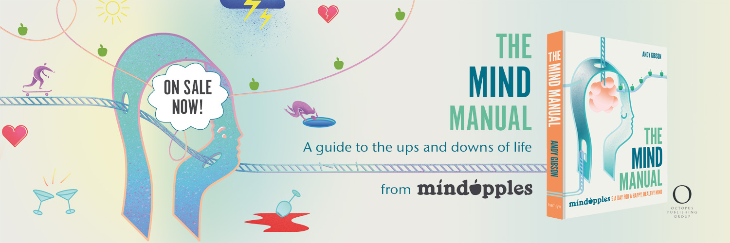 The Mind Manual  is an illustrated guide to a happy, healthy mind, from Andy Gibson and Mindapples.  order it today :   UK   |   USA  |   Canada
