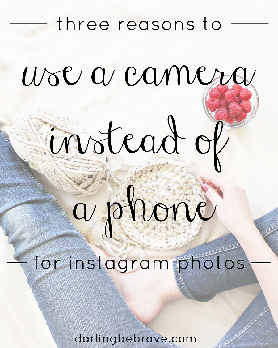 three reasons to use a camera instead of a phone for instagram photos - darling be brave