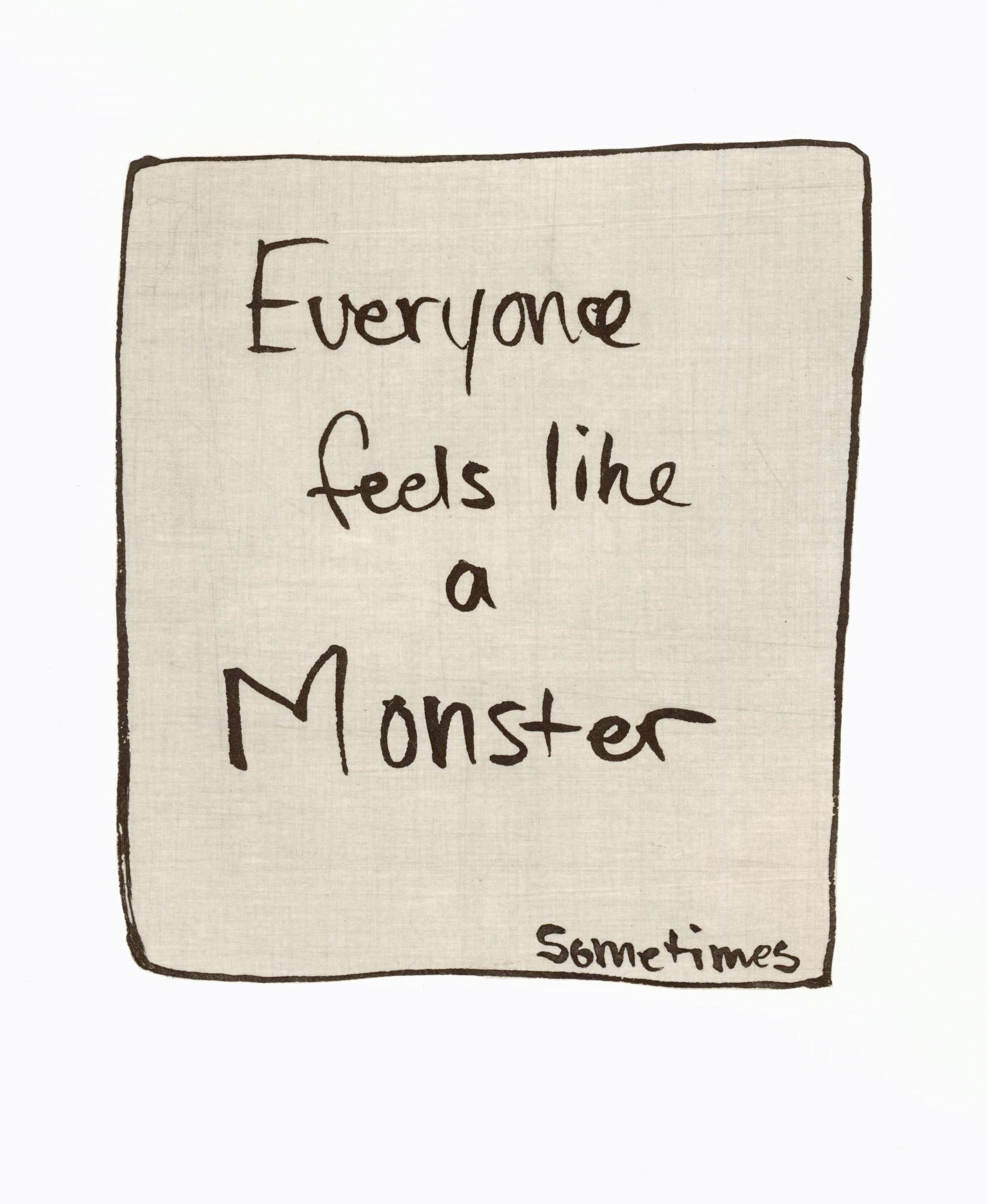 Everyone Feels Like a Monster