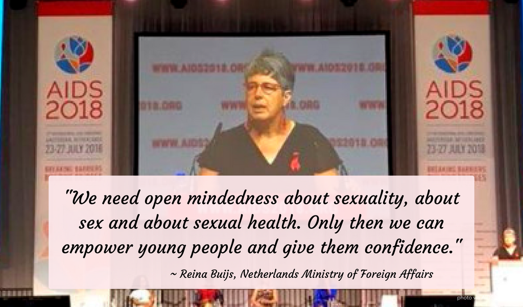 """We need open mindedness about sexuality, about sex and about sexual health. Only then we can empower young people and give them confidence."" ~  Reina Buijs of the Netherlands Ministry of Foreign Affairs, speaking on sex rights and education at #AIDS2018."