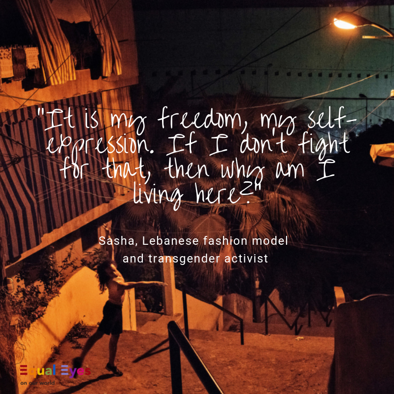 """""""It is my freedom, my self-expression. If I don't fight for that, then why am I living here?""""  ~ Sasha, Lebanese fashion model and transgender activist"""