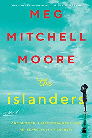 The Islanders  by Meg Mitchell Moore  William Morrow —- June 11, 2019