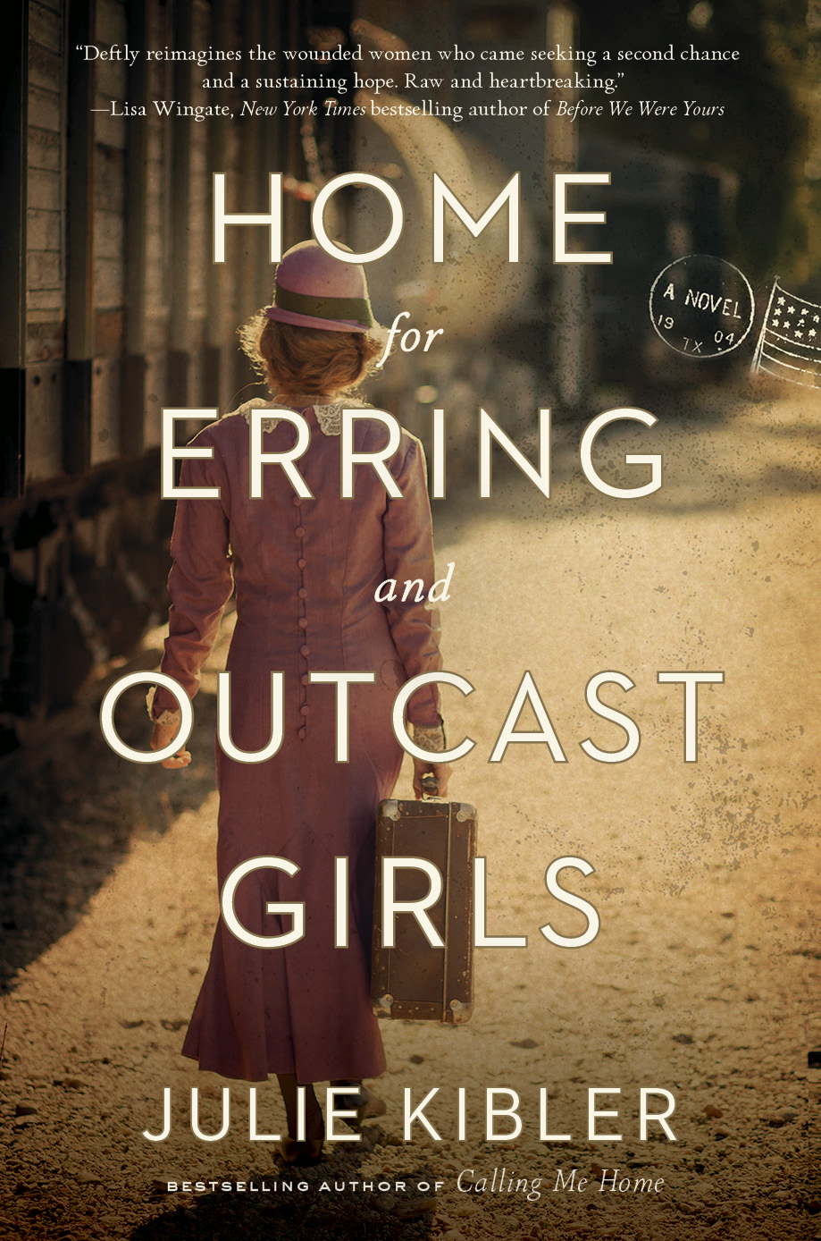 Home for Erring and Outcast Girls  by Julie Kibler  Crown —- July 30, 2019