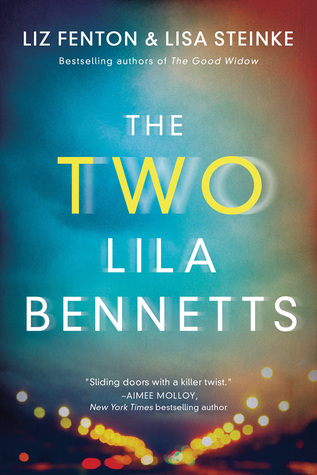 The Two Lila Bennetts  by Liz Fenton & Lisa Steinke  Lake Union —- July 23, 2019