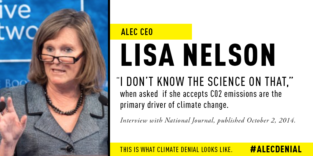 "Lisa Nelson (ALEC CEO): Asked if she accepts CO2 emissions are the primary driver of climate change: ""I don't know the science on that."" Interview with National Journal, published October 2, 2014."