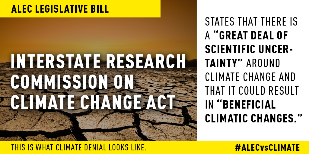"""Interstate Research Commission on Climatic Change Act is an ALEC legislative bill, which incorrectly states that there is """"a great deal of scientific uncertainty"""" around climate change and that it could result in """"beneficial climatic changes.""""  Read more here."""