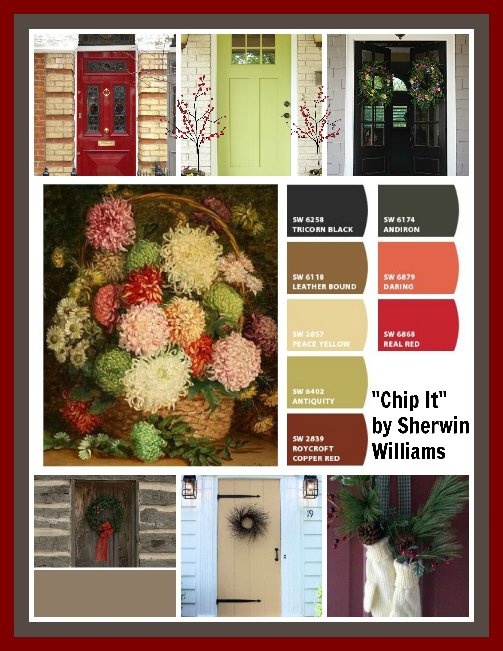 "We love this holiday color palette by Sherwin Williams.  Your guests will delight in the color of a welcoming entry door and you'll enjoy your new look for years to come.   Learn more about Sherwin Williams ""Chip It""    **Always, always, always paint a sample swatch before beginning any paint project.  Computer palettes are deceiving.   Don't forget the welcome mat!  They make great gifts as well."
