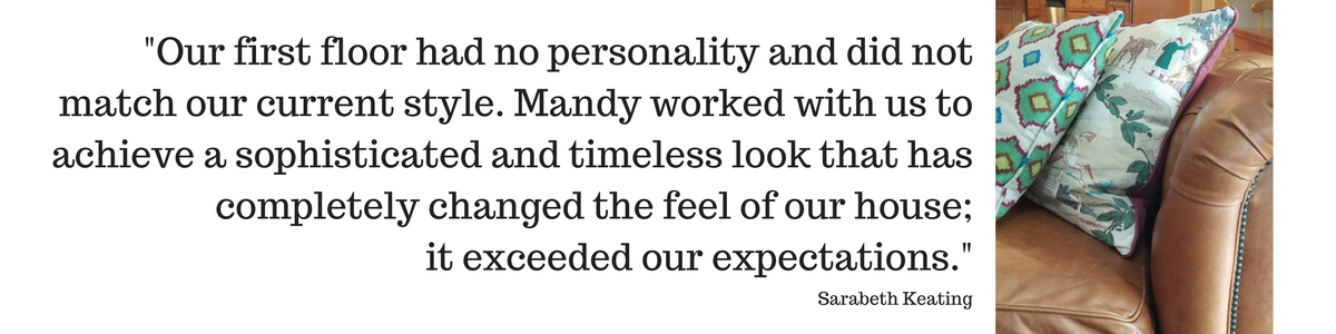 Our first floor had no personality and did not match our current style. Mandy worked with us to achieve a sophisticated and timeless look that has completely changed the feel of our house; it exceeded our expectation.png