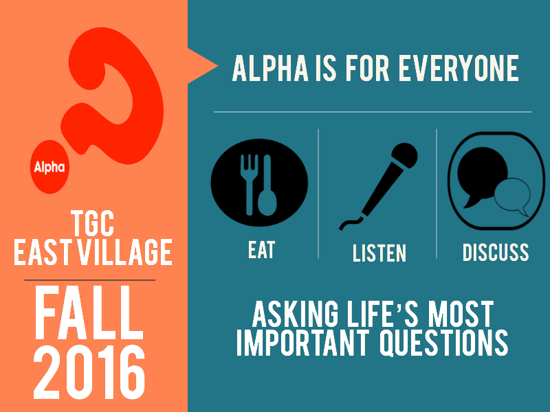 On August 14th, TGC EV will host an Alpha Information Session for those who want to serve on the Alpha Team. Please meet Andrea & Sergio in front of the church immediately after service. You can also partner with Alpha by donating at   tgceastvillage.com/alpha  . Email Andrea (  ammufarreh@gmail.com  ) if you have questions about serving in the Alpha Team or donating to Alpha.