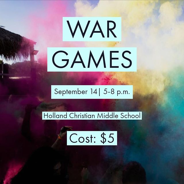 Hey everybody in 6th-12th grade! This week we have War Games! War Games is where two teams go head to head in fun competition. The cost is $5 and this covers food and a shirt. This years theme is color and we will be using color powder to bring an extra element of fun! If you want to go, we will be at Holland Christian Middle School from 5-8 pm. Registration starts at 4:30. Hope to see you there!