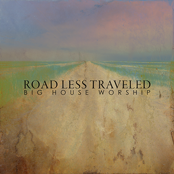 ROAD LESS TRAVELED  Big House Worship—2014