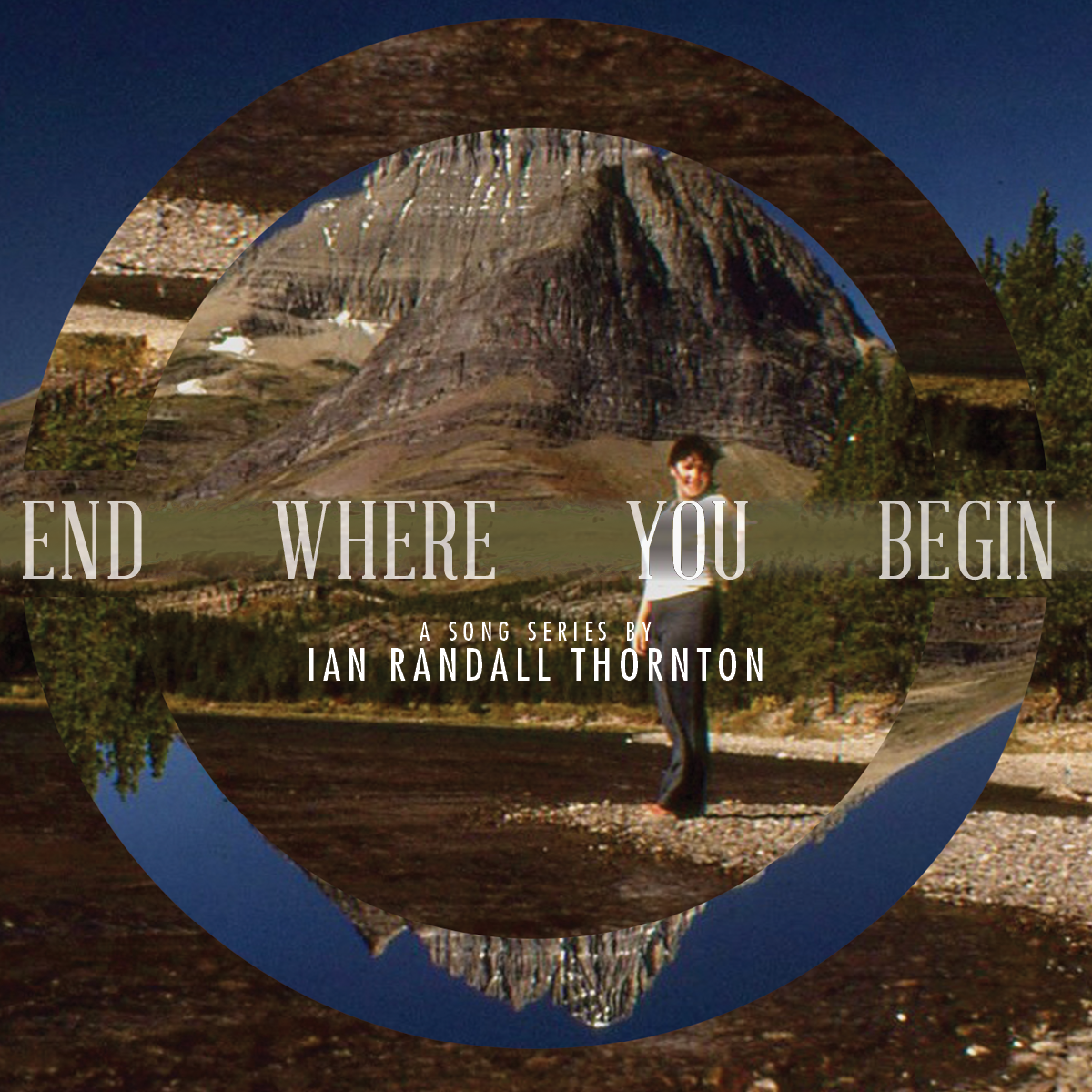 END WHERE YOU BEGIN  Ian Randall Thornton—2014
