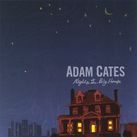 NIGHTS AT THE BIG HOUSE  Adam Cates—2008