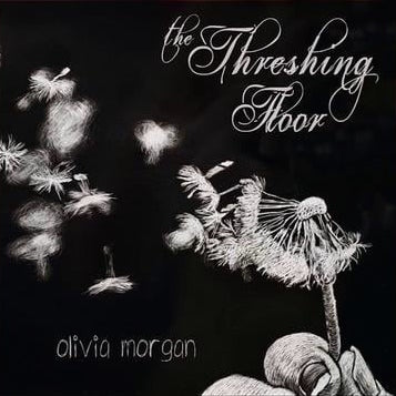 THE THRESHING FLOOR  Olivia Morgan Dyer—2011
