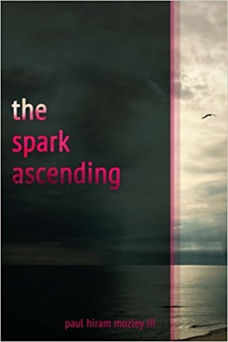 The Spark Ascending  Paul Hiram Mozley III —2016