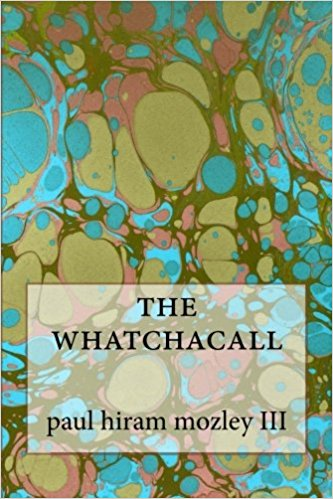 The Whatchacall  Paul Hiram Mozley III —2016