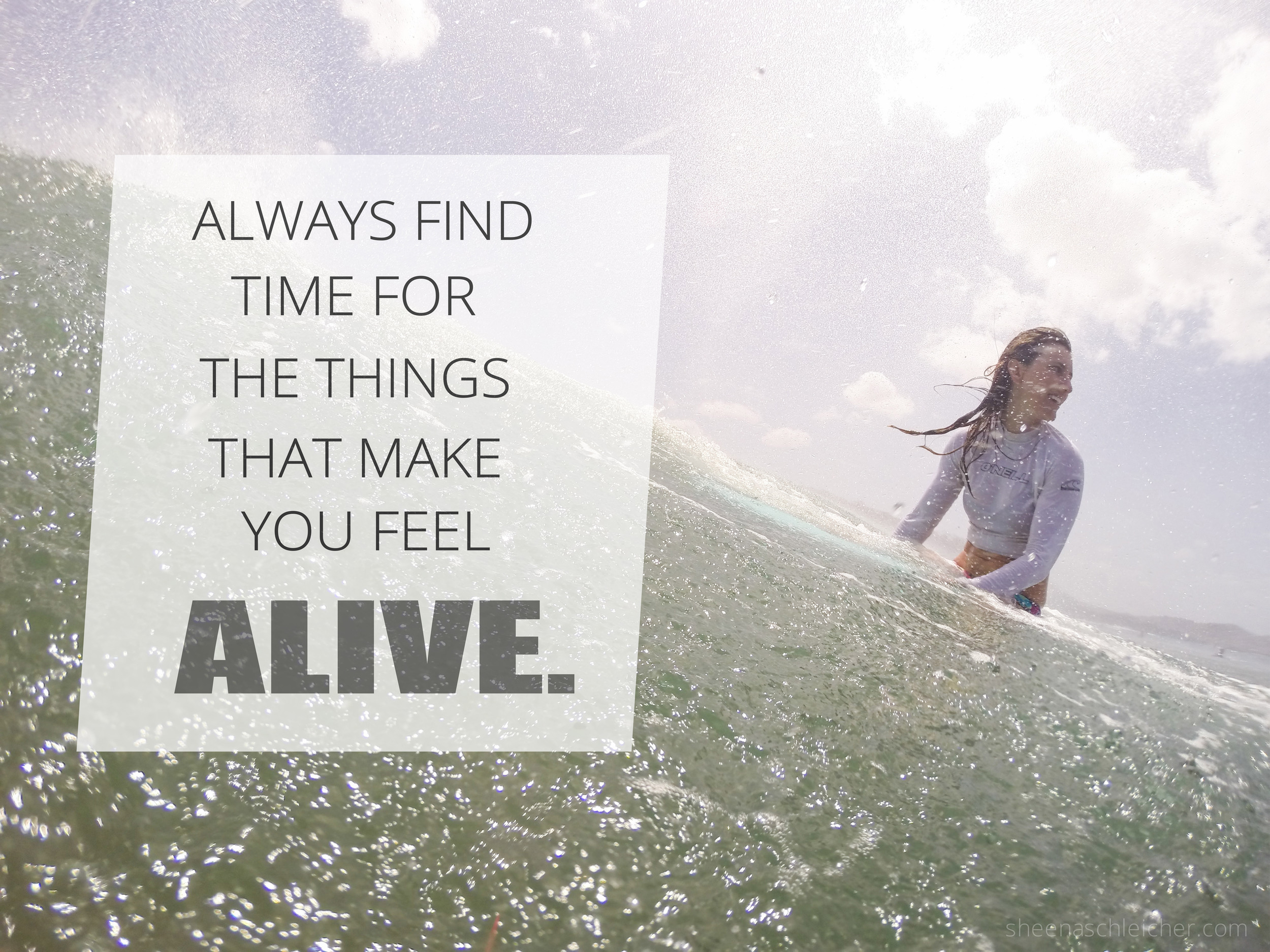 Always find time for the things that make you feel ALIVE. #inspiration #surfing #adventure #quote