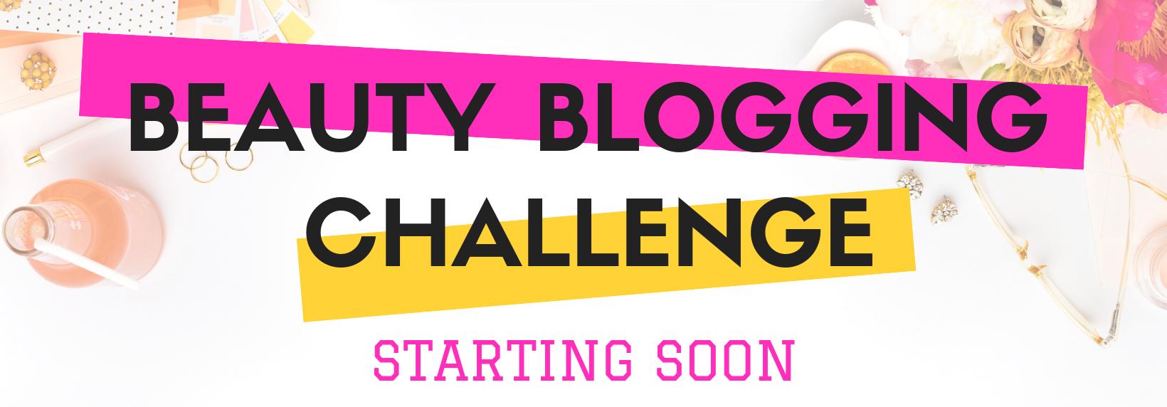 Beauty Blogging Challenge - Starting Soon!